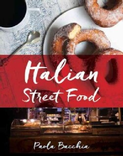Italian Street Food: Recipes from Italy's Bars and Hidden Laneways (Hardcover)