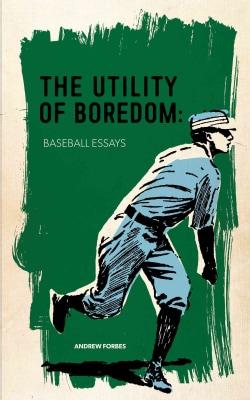 The Utility of Boredom: Baseball Essays (Paperback)