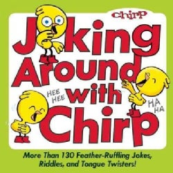 Joking Around with Chirp: More Than 130 Feather-Ruffling Jokes, Riddles, and Tongue Twisters! (Paperback)