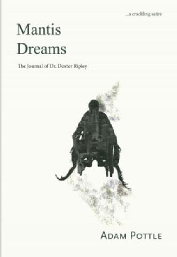 Mantis Dreams: The Journal of Dr. Dexter Ripley (Paperback)