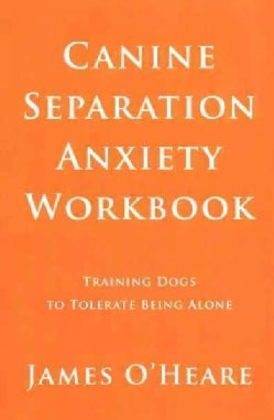 Canine Separation Anxiety: Training Dogs to Tolerate Being Alone (Paperback)