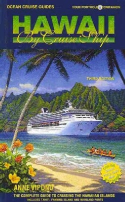 Hawaii by Cruise Ship: The Complete Guide to Cruising the Hawaiian Islands. Includes Tahiti, Fanning Island and Mainland Ports