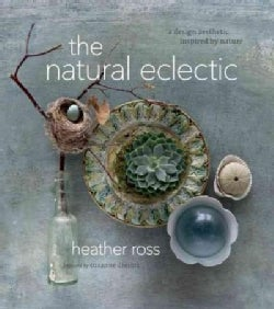 The Natural Eclectic: A Design Aesthetic Inspired by Nature (Hardcover)