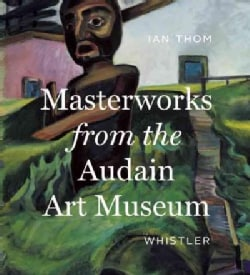 Masterworks from the Audain Art Museum: Whistler (Hardcover)