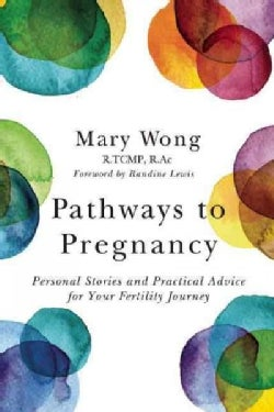 Pathways to Pregnancy: Personal Stories and Practical Advice for Your Fertility Journey (Paperback)