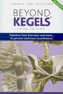 Beyond Kegels: Fabulous Four Exercises and More... To Prevent and Treat Incontinence (Paperback)
