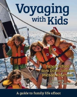 Voyaging With Kids: A Guide to Family Life Afloat (Paperback)