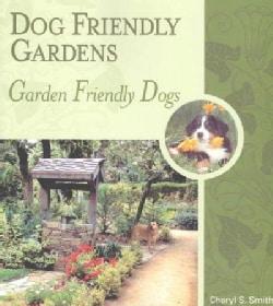 Dog Friendly Gardens, Garden Friendly Dogs (Paperback)