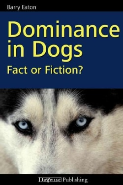 Dominance in Dogs: Fact or Fiction? (Paperback)