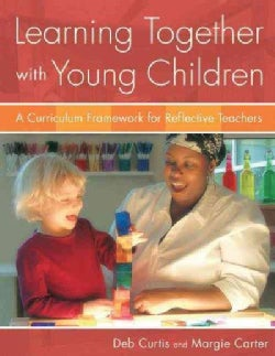Learning Together With Young Children: A Curriculum Framework for Reflective Teachers (Paperback)