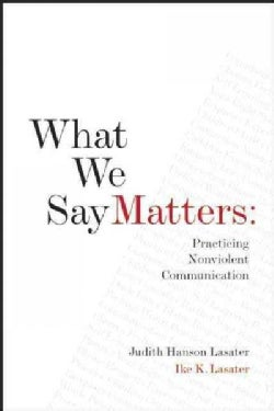 What We Say Matters: Practicing Nonviolent Communication (Paperback)