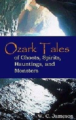 Ozark Tales of Ghosts, Spirits, Hauntings, and Monsters (Paperback)