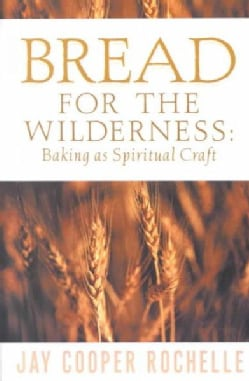 Bread for the Wilderness: Baking As Spiritual Craft (Paperback)