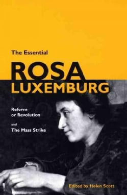 The Essential Rosa Luxemburg: Reform or Revolution & the Mass Strike (Paperback)