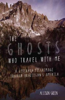 The Ghosts Who Travel with Me: A Literary Pilgrimage through Brautigan's America (Paperback)