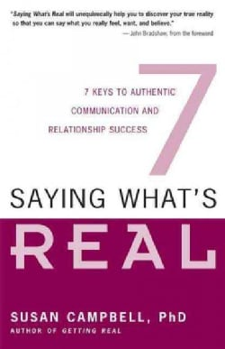 Saying What's Real: Seven Keys To Authentic Communication And Relationship Success (Paperback)