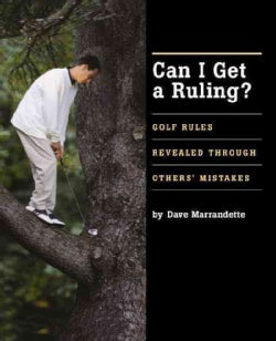Can I Get A Ruling?: Golf Rules Revealed Through Others' Mistakes (Hardcover)