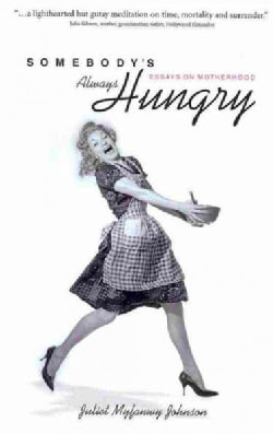 Somebody's Always Hungry: Essays on Motherhood (Hardcover)