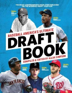 Baseball America's Ultimate Draft Book: The Most Comprehensive Book Ever Published on the Baseball Draft: 1965-2016 (Paperback)