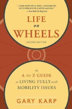 Life on Wheels: The A to Z Guide to Living Fully With Mobility Issues (Paperback)