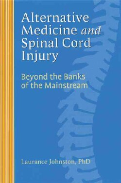 Alternative Medicine and Spinal Cord Injury: Beyond the Banks of the Mainstream (Paperback)