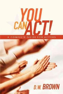 You Can Act!: A Complete Guide for Actors (Paperback)