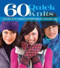 60 Quick Knits: 20 Hats 20 Scarves 20 Mittens in Cascade 220 (Paperback)