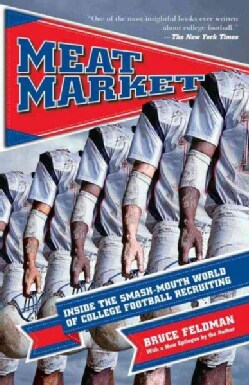 Meat Market: Inside the Smash-mouth World of College Football Recruiting (Paperback)