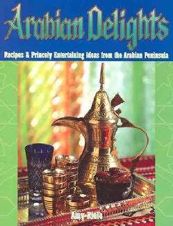 Arabian Delights: Recipes & Princely Entertaining Ideas From the ARabian Peninsula (Paperback)