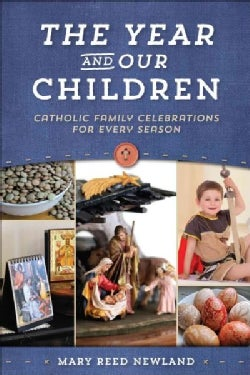 The Year and Our Children: Catholic Family Celebrations for Every Season (Paperback)