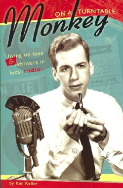 Monkey on a Turntable: Living on Love & Leftovers in Local Radio (Paperback)