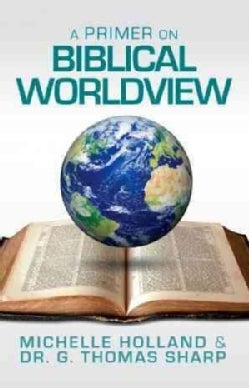 A Primer on Biblical Worldview (Paperback)