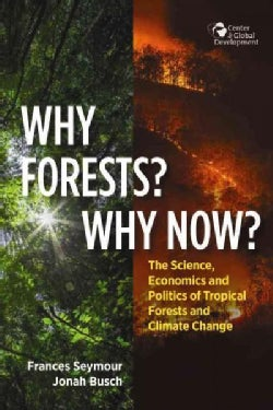 Why Forests? Why Now?: The Science, Economics, and Politics of Tropical Forests and Climate Change (Paperback)