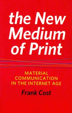 The New Medium of Print: Material Communication in the Internet Age (Paperback)