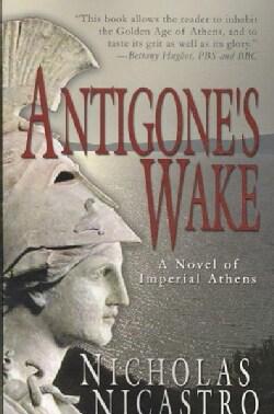Antigone's Wake: A Novel of Imperial Athens (Paperback)