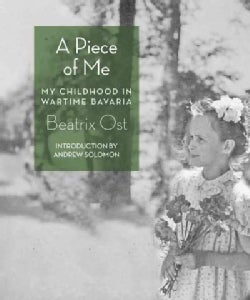 A Piece of Me: My Childhood in Wartime Bavaria (Paperback)