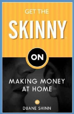 Get the Skinny on Making Money at Home (Paperback)
