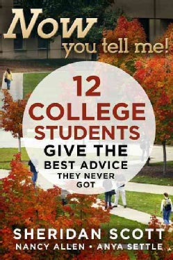 Now You Tell Me!: 12 College Students Give the Best Advice They Never Got (Paperback)