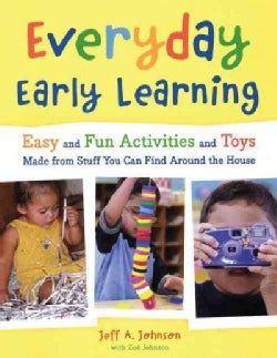 Everyday Early Learning: Easy and Fun Activities and Toys Made from Stuff You Can Find Around the House (Paperback)