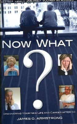 Now What?: Discovering Your New Life and Career After 50 (Paperback)