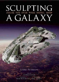 Sculpting a Galaxy: Inside the Star Wars Model Shop (Hardcover)