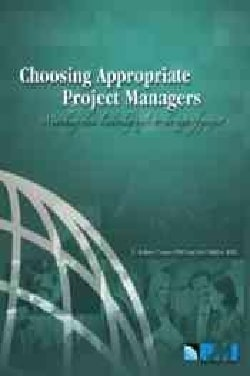 Choosing Appropriate Project Managers: Matching Their Leadership Style to the Type of Project (Paperback)