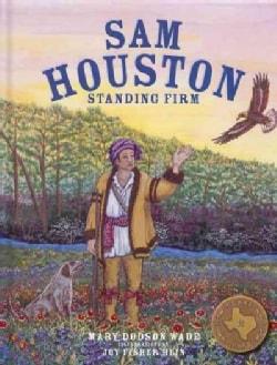 Sam Houston: Standing Firm (Hardcover)