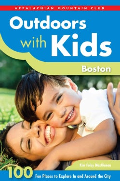 Outdoors With Kids Boston: 100 Fun Places to Explore In and Around the City (Paperback)