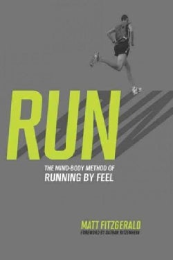 Run: The Mind-Body Method of Running by Feel (Paperback)