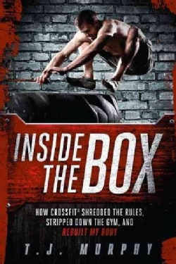 Inside the Box: How Crossfit Shredded the Rules, Stripped Down the Gym, and Rebuilt My Body (Paperback)