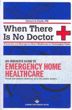 When There Is No Doctor: Preventive and Emergency Healthcare in Uncertain Times (Paperback)
