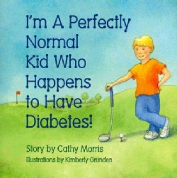 I'm A Perfectly Normal Kid Who Happens to Have Diabetes! (Paperback)