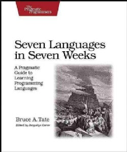 Seven Languages in Seven Weeks: A Pragmatic Guide to Learning Programming Languages (Paperback)