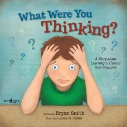 What Were You Thinking?: A Story About Learning to Control Your Impulses (Paperback)